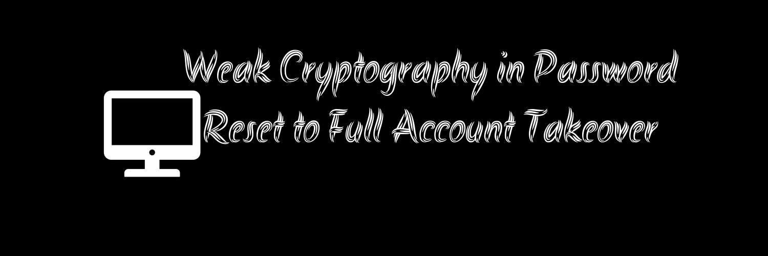 Weak Cryptograhy in Password Reset to Full Account Takeover
