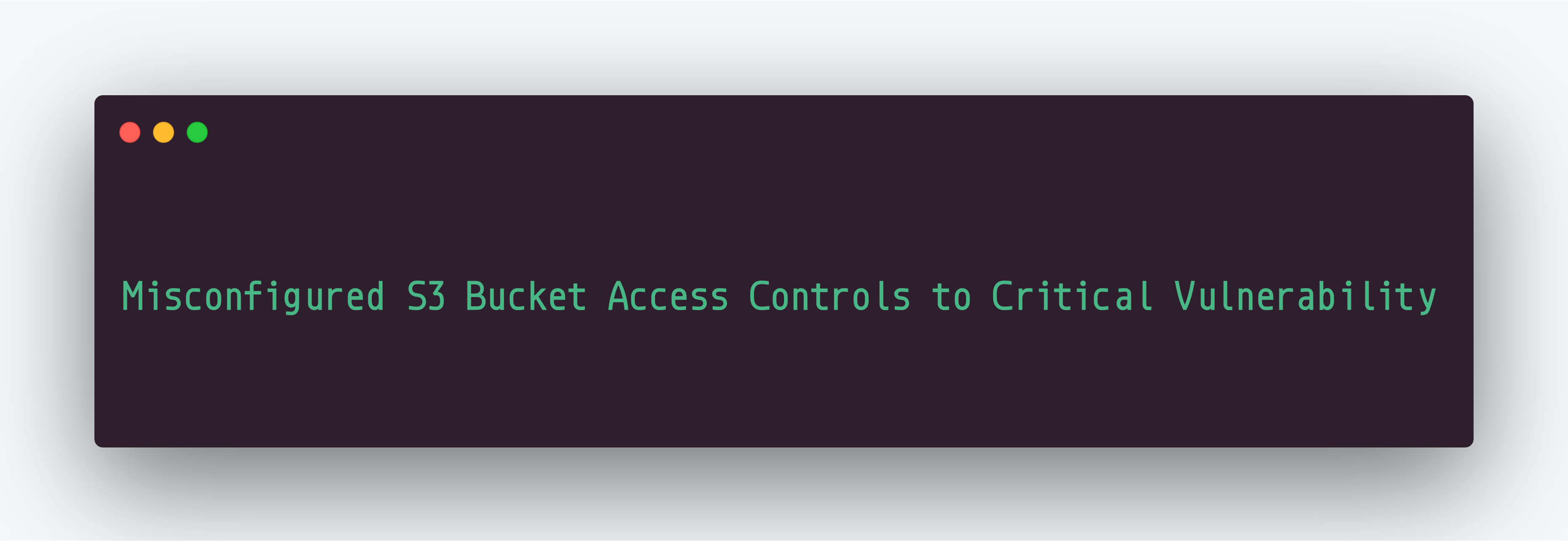 Misconfigured S3 Bucket Access Controls to Critical Vulnerability